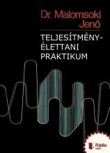 Teljesítmény-élettani praktikum - Ekönyv - Dr. Malomsoki Jenő