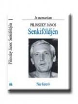SENKIFÖLDJÉN - IN MEMORIAM PILINSZKY JÁNOS - Ebook - NAP KIADÓ KFT