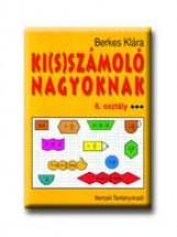 KI(S)SZÁMOLÓ NAGYOKNAK - 6. OSZTÁLY - Ekönyv - 80221/1. - BERKES KLÁRA