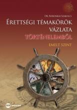 ÉRETTSÉGI TÉMAKÖRÖK VÁZLATA TÖRTÉNELEMBŐL - EMELT SZINT - Ekönyv - DR. BORONKAI SZABOLCS