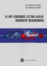 AZ AGYI VÉRKERINGÉS ÉLETTANI ALAPJAI: ÖNSZABÁLYOZÓ MECHANIZMUSOK - Ekönyv - DR. SÁNDOR PÉTER - DR. BENYÓ ZOLTÁN