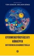 GYERMEKGYÓGYÁSZATI KÓRKÉPEK DIFFERENCIÁLDIAGNOSZTIKÁJA - Ekönyv - TÚRI SÁNDOR, MOLNÁR DÉNES