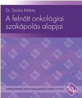 A FELNŐTT ONKOLÓGIAI SZAKÁPOLÁS ALAPJAI - Ekönyv - DR. SZALAI MÁRTA