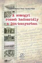 A SOMOGYI ROSSEB HADOSZTÁLY A DON-KANYARBAN - Ekönyv - LUKÁCS BENCE ÁKOS, SZABÓ PÉTER