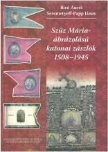 SZŰZ MÁRIA-ÁBRÁZOLÁSÚ KATONAI ZÁSZLÓK 1508-1945 - Ekönyv - BÍRÓ AURÉL-SEREMETYEFF-PAPP JÁNOS