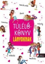 TÚLÉLŐKÖNYV LÁNYOKNAK - Ekönyv - KÖNYVMOLYKÉPZŐ KIADÓ (MINERVA NOVA KFT.)