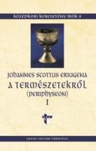 A TERMÉSZETEKRŐL - PERIPHYSEON I. - Ekönyv - ERIUGENA, JOHANNES SCOTTUS