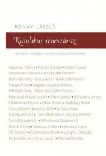 KATOLIKUS RENESZÁNSZ - ARCKÉPEK A MAGYAR KATOLIKUS MEGÚJULÁS KORÁBÓL - Ekönyv - RÓNAY LÁSZLÓ
