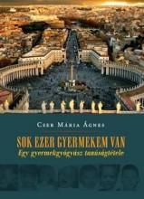 SOK EZER GYERMEKEM VAN - EGY GYERMEKGYÓGYÁSZ TANÚSÁGTÉTELE - Ekönyv - CSER MÁRIA ÁGNES
