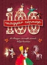 100 MAGYAR NÉPMESE - A MAGYAR NÉPMESÉK SOROZAT TELJES KIADÁSA - Ekönyv - ALEXANDRA KIADÓ