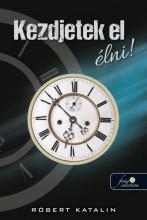 KEZDJETEK EL ÉLNI! - Ekönyv - RÓBERT KATALIN