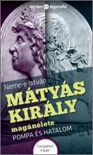 MÁTYÁS KIRÁLY MAGÁNÉLETE - POMPA ÉS HATALOM - Ekönyv - NEMERE ISTVÁN