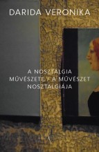A NOSZTALGIA MŰVÉSZETE / A MŰVÉSZET NOSZTALGIÁJA - Ekönyv - DARIDA VERONIKA