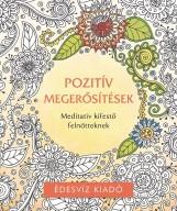POZITÍV MEGERŐSÍTÉSEK SZÍNEZŐ - MEDITATÍV KIFESTŐ FELNŐTTEKNEK - Ekönyv - ÉDESVÍZ
