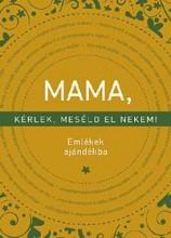 MAMA, KÉRLEK, MESÉLD EL NEKEM! - EMLÉKEK AJÁNDÉKBA - Ebook - VLIET, ELMA VAN