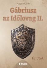 Gábriusz az Időlovag II. - Ekönyv - Vágföldi Júlia