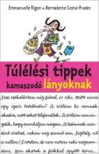 TÚLÉLÉSI TIPPEK KAMASZODÓ LÁNYOKNAK - Ekönyv - RIGON, EMMANUELLE COSTA-PRADES, BERNADET