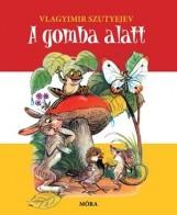 A GOMBA ALATT - LAPOZÓ - Ekönyv - SZUTYEJEV, VLAGYIMIR