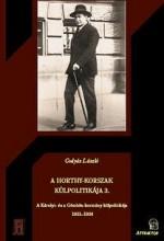 A HORTHY-KORSZAK KÜLPOLITIKÁJA 3. - A KÁROLYI- ÉS A GÖMBÖS-KORMÁNY KÜLPOLITIKÁJA - Ekönyv - GULYÁS LÁSZLÓ
