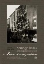 SOMOGYI BAKÁK SZAKASZPARANCSNOKAKÉNT A DON-KANYARBAN - Ekönyv - GRÓF PÉTER-SZABÓ PÉTER