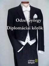 Diplomáciai körök - Ekönyv - Odze György