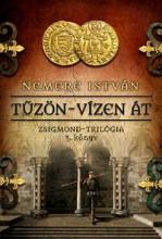 TŰZÖN-VÍZEN ÁT - ZSIGMOND-TRILÓGIA 3. KÖNYV - Ekönyv - NEMERE ISTVÁN