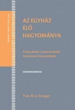 AZ EGYHÁZ ÉLŐ HAGYOMÁNYA - TANULMÁNY A HAGYOMÁNY TEOLÓGIAI FOGALMÁRÓL - Ekönyv - CONGAR, YVES M.-J.