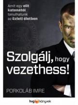 SZOLGÁLJ, HOGY VEZETHESS! - Ekönyv - PORKOLÁB IMRE