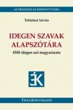 IDEGEN SZAVAK ALAPSZÓTÁRA - 4500 IDEGEN SZÓ MAGYARÁZATA - Ekönyv - TÓTFALUSI ISTVÁN