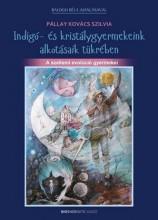 INDIGÓ- ÉS KRISTÁLYGYERMEKEINK ALKOTÁSAIK TÜKRÉBEN - A SZELLEMI EVOLÚCIÓ GYERMEK - Ekönyv - PÁLLAY KOVÁCS SZILVIA