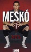 MESKÓ - AZ NFL ELSŐ KÉZBŐL - Ekönyv - MESKÓ ZOLTÁN, BÁLINT MÁTYÁS