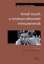 ANTALL JÓZSEF, A RENDSZERVÁLTOZTATÓ MINISZTERELNÖK - Ekönyv - CSERVÁK CSABA–HOPPÁL K. BULCSÚ (SZERK.)