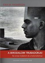A BIRODALOM TRUBADÚRJAI - AZ OROSZ IRODALOM ÉS A KOLONIALIZMUS - Ekönyv - THOMPSON, EWA M.