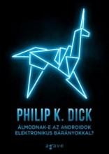 ÁLMODNAK-E AZ ANDROIDOK ELEKTRONIKUS BÁRÁNYOKKAL? (2015) - Ekönyv - PHILIP K. DICK