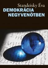 DEMOKRÁCIA NEGYVENÖTBEN - Ekönyv - STANDEISKY ÉVA