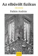 AZ ELBŰVÖLT FIZIKUS - ÍRÁSOK - Ekönyv - PATKÓS ANDRÁS