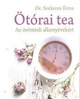 ÖTÓRAI TEA - AZ ÖRÖMTELI ALKONYÉVEKÉRT - Ebook - DR. SZEKERES ILONA