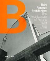 BÁN FERENC ÉPÍTÉSZETE - THE ARCHITECTURE OF FERENC BÁN - Ekönyv - SZABÓ LEVENTE