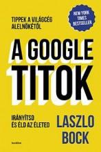 A GOOGLE-TITOK - IRÁNYÍTSD ÉS ÉLD AZ ÉLETED! - Ekönyv - BOCK, LASZLO