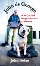 JOHN ÉS GEORGE - A KUTYA, AKI MEGVÁLTOZTATTA AZ ÉLETEM - Ekönyv - DOLAN, JOHN