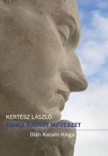ÉGHEZ RAGADT MŰVÉSZET - OLÁH KATALIN KINGA - Ekönyv - KERTÉSZ LÁSZLÓ