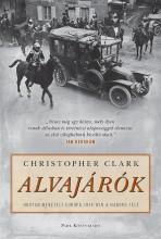 ALVAJÁRÓK - HOGYAN MENETELT HÁBORÚBA 1914-BEN EURÓPA - Ekönyv - CLARK, CHRISTOPHER