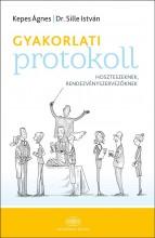 GYAKORLATI PROTOKOLL HOSZTESZEKNEK, RENDEZVÉNYSZERVEZŐKNEK - Ekönyv - KEPES ÁGNES, DRL. SILLE ISTVÁN