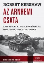 AZ ARNHEMI CSATA -  A WEHRMACH UTOLSÓ GYŐZELME NYUGATON, 1944. SZEPTEMBER - Ekönyv - KERSHAW, ROBERT