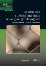 TÚLÉLÉSI STRATÉGIÁK A MAGYAR GAZDASÁGBAN - ESETTANULMÁNYOK A 2000-ES ÉVEK ELEJÉR - Ebook - DR. BALOGH ESZTER