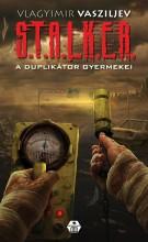 S.T.A.L.K.E.R. - A DUPLIKÁTOR GYERMEKEI - Ekönyv - VASZILJEV, VLAGYIMIR