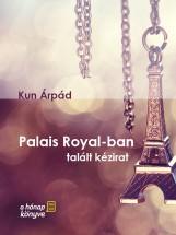 Palais Royal-ban talált kézirat - Ekönyv - Kun Árpád