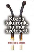 KÖZÖS TAKARÓNK, HA MÁR SZÉTESETT - Ekönyv - BÖRCSÖK MÁRIA