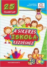 25 FELADATLAP A SIKERES ISKOLAKEZDÉSHEZ - Ekönyv - DEÁKNÉ B. KATALIN