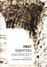 HELY, IDENTITÁS, EMLÉKEZET - Ekönyv - KESZEI ANDRÁS–BÖGRE ZSUZSANNA (SZERK.)